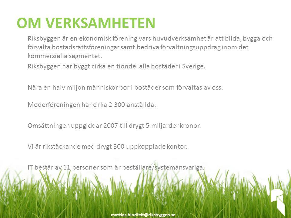 mattias.hindfelt@riksbyggen.se OM VERKSAMHETEN Riksbyggen är en ekonomisk förening vars huvudverksamhet är att bilda, bygga och förvalta bostadsrättsf