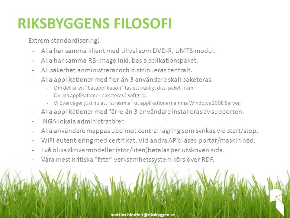 mattias.hindfelt@riksbyggen.se RIKSBYGGENS FILOSOFI Extrem standardisering : -Alla har samma klient med tillval som DVD-R, UMTS modul. -Alla har samma