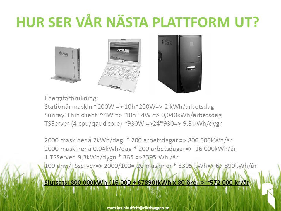 HUR SER VÅR NÄSTA PLATTFORM UT? Energiförbrukning: Stationär maskin ~200W => 10h*200W=> 2 kWh/arbetsdag Sunray Thin client ~4W => 10h* 4W => 0,040kWh/