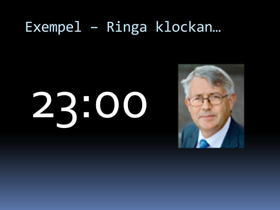 Exempel – Ringa klockan… 23:00