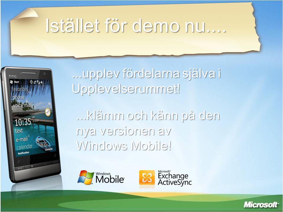 Istället för demo nu.......upplev fördelarna själva i Upplevelserummet!...klämm och känn på den nya versionen av Windows Mobile!