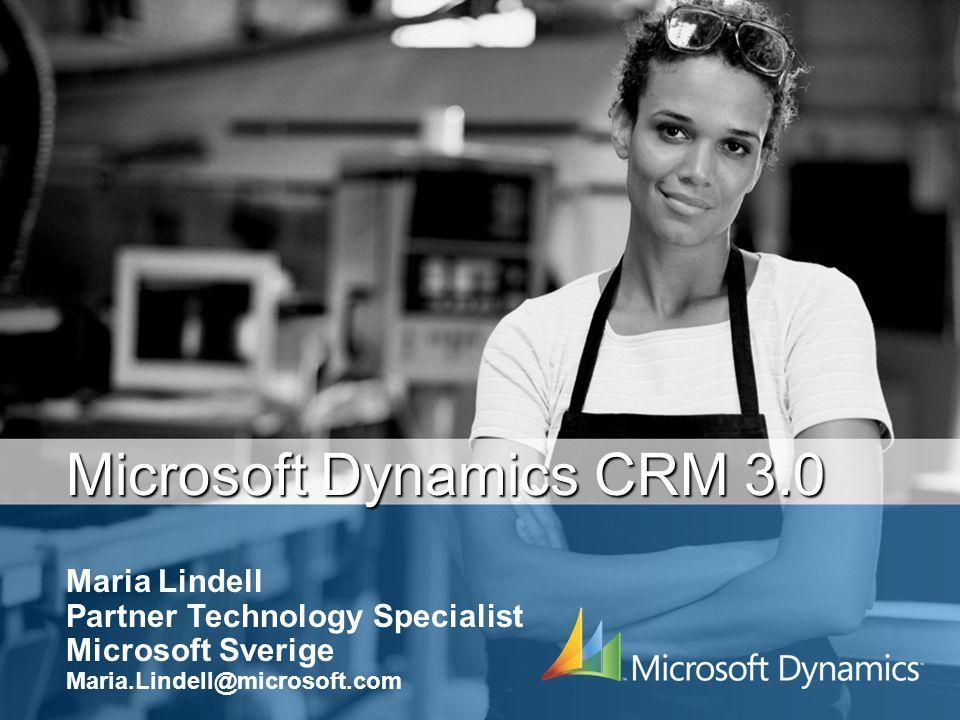 Microsoft Dynamics CRM 3.0 Maria Lindell Partner Technology Specialist Microsoft Sverige Maria.Lindell@microsoft.com