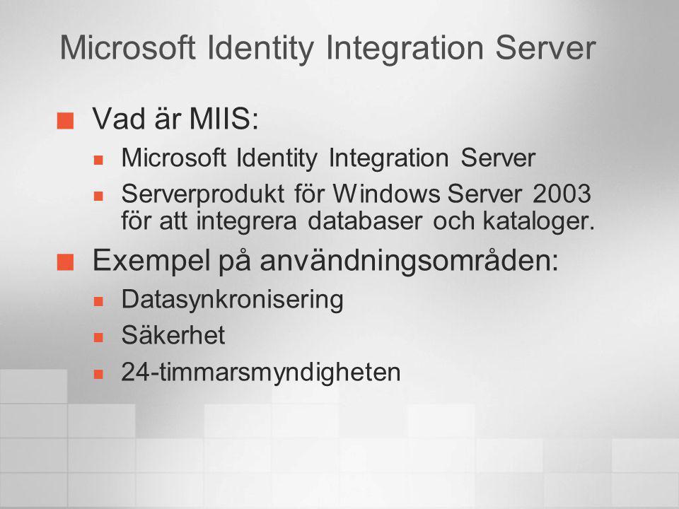 Microsoft Identity Integration Server Vad är MIIS: Microsoft Identity Integration Server Serverprodukt för Windows Server 2003 för att integrera datab