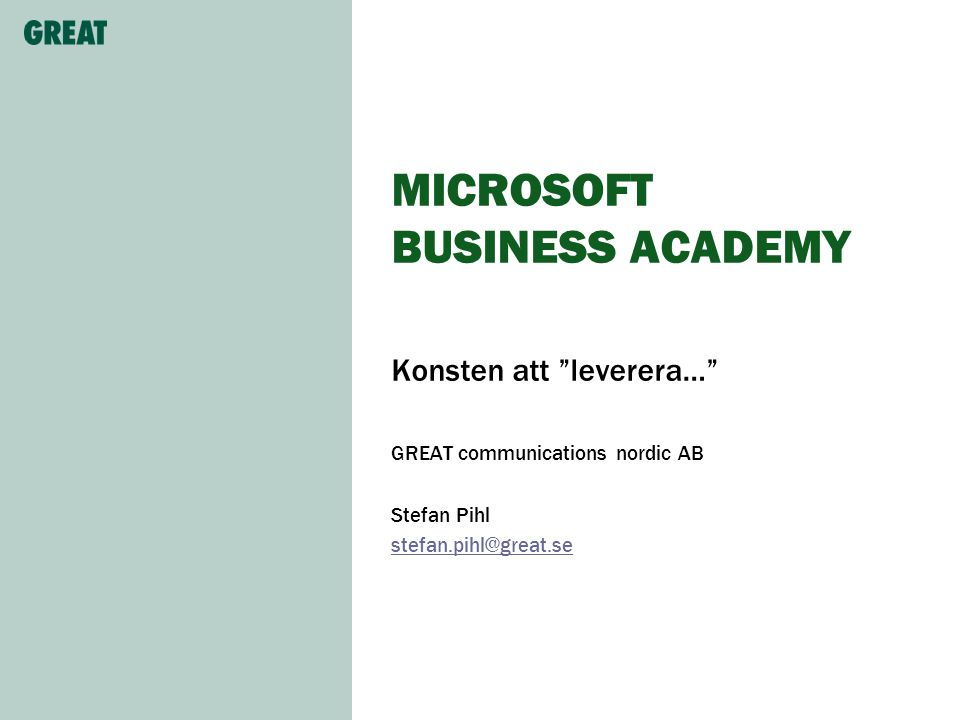 MICROSOFT BUSINESS ACADEMY Konsten att leverera… GREAT communications nordic AB Stefan Pihl stefan.pihl@great.se