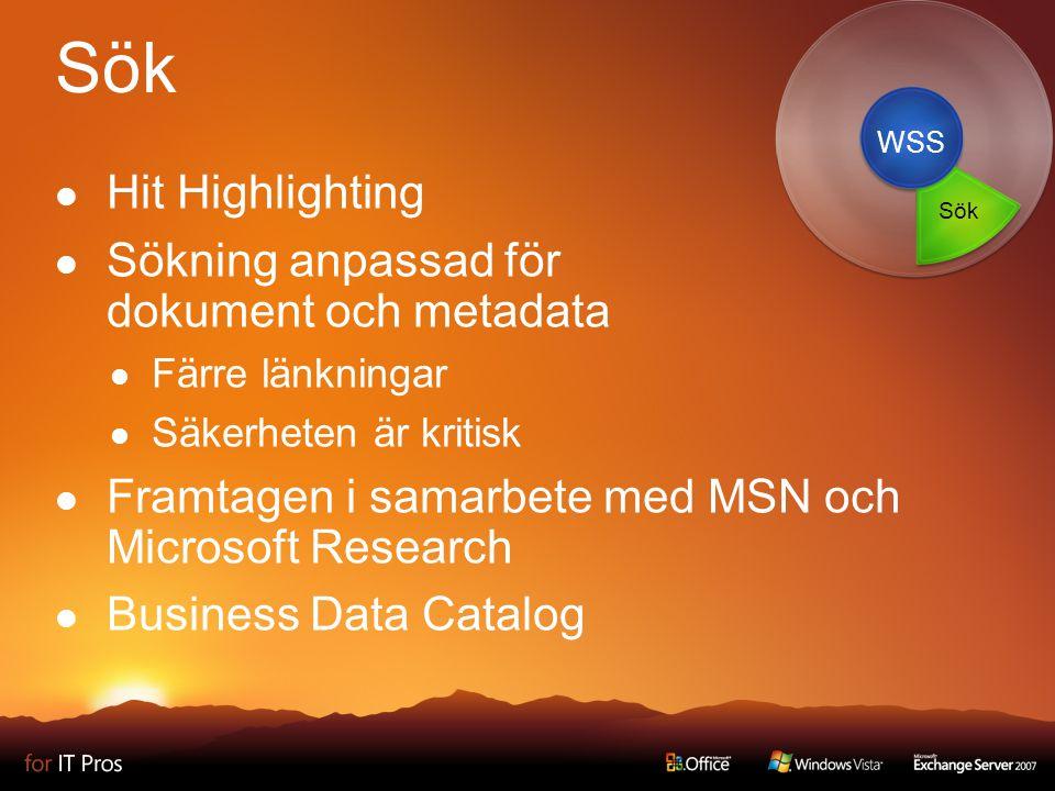Sök Hit Highlighting Sökning anpassad för dokument och metadata Färre länkningar Säkerheten är kritisk Framtagen i samarbete med MSN och Microsoft Research Business Data Catalog WSS Sök