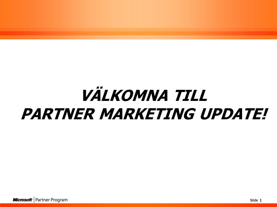 Slide 1 VÄLKOMNA TILL PARTNER MARKETING UPDATE!