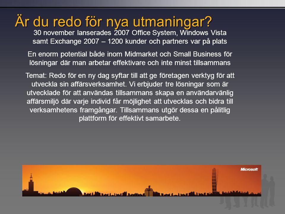 Är du redo för nya utmaningar? 30 november lanserades 2007 Office System, Windows Vista samt Exchange 2007 – 1200 kunder och partners var på plats En