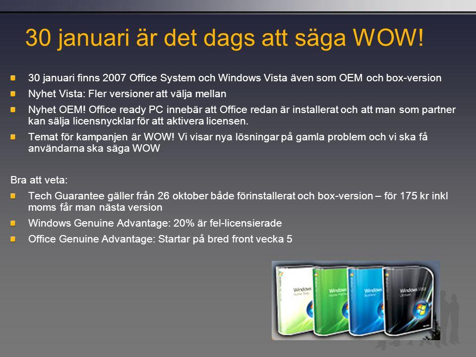 30 januari är det dags att säga WOW! 30 januari finns 2007 Office System och Windows Vista även som OEM och box-version Nyhet Vista: Fler versioner at