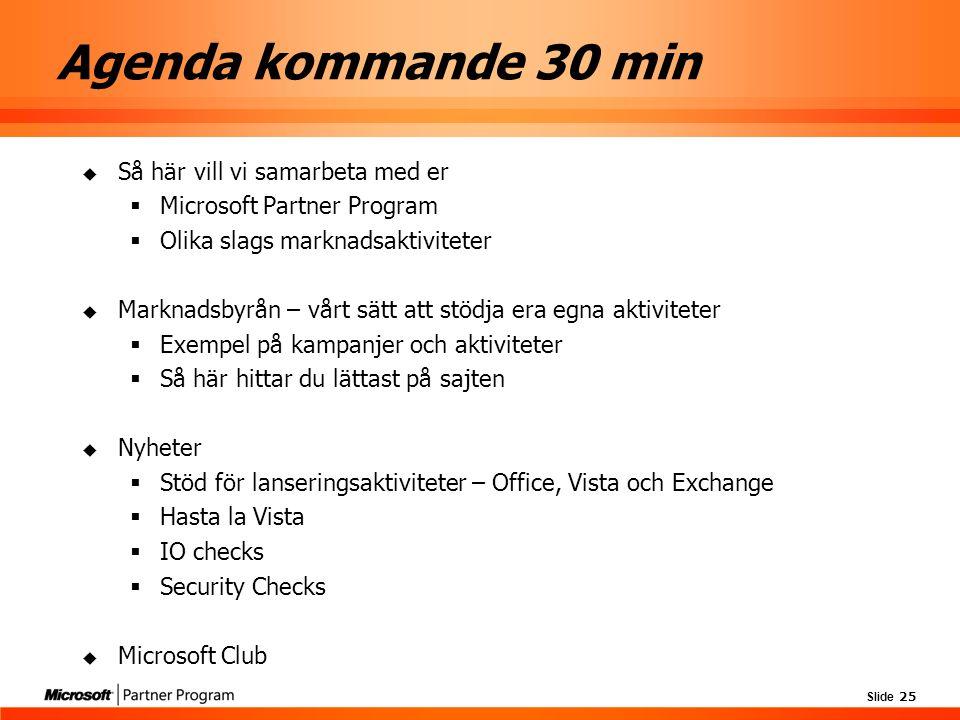 Slide 25 Agenda kommande 30 min  Så här vill vi samarbeta med er  Microsoft Partner Program  Olika slags marknadsaktiviteter  Marknadsbyrån – vårt