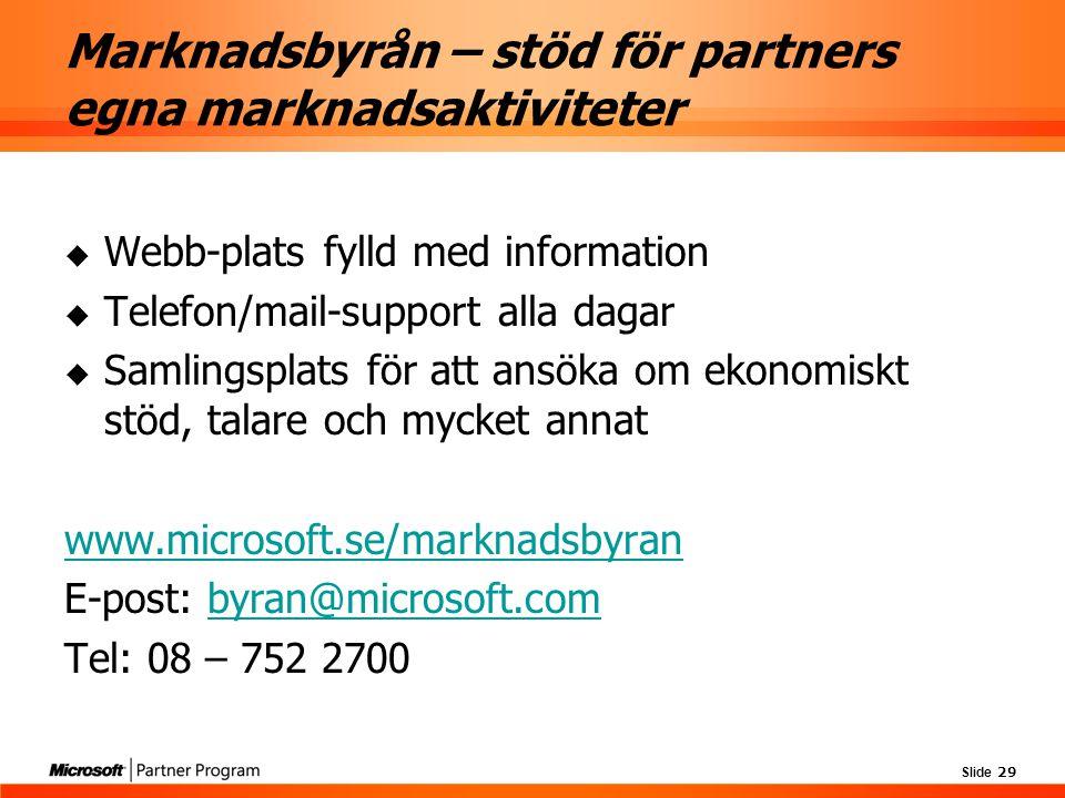 Slide 29 Marknadsbyrån – stöd för partners egna marknadsaktiviteter  Webb-plats fylld med information  Telefon/mail-support alla dagar  Samlingspla
