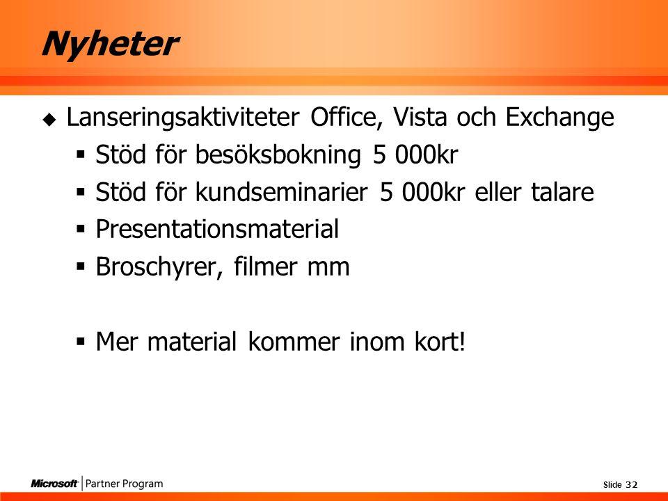 Slide 32 Nyheter  Lanseringsaktiviteter Office, Vista och Exchange  Stöd för besöksbokning 5 000kr  Stöd för kundseminarier 5 000kr eller talare 