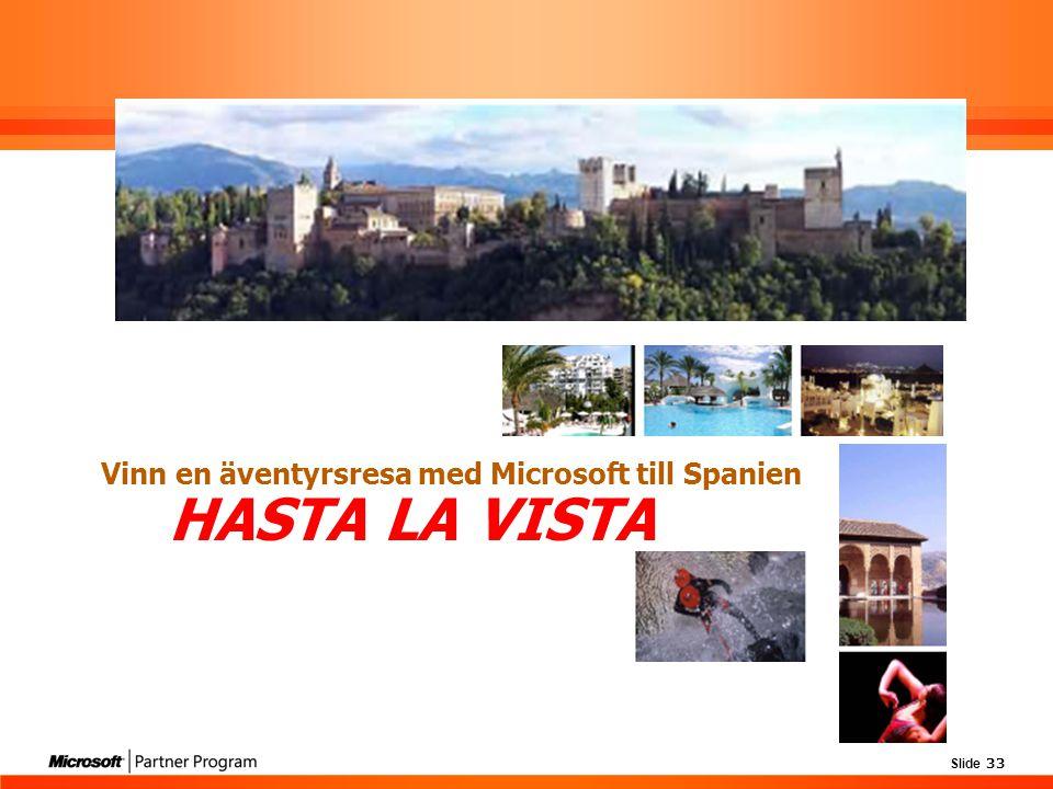 Slide 33 HASTA LA VISTA Vinn en äventyrsresa med Microsoft till Spanien