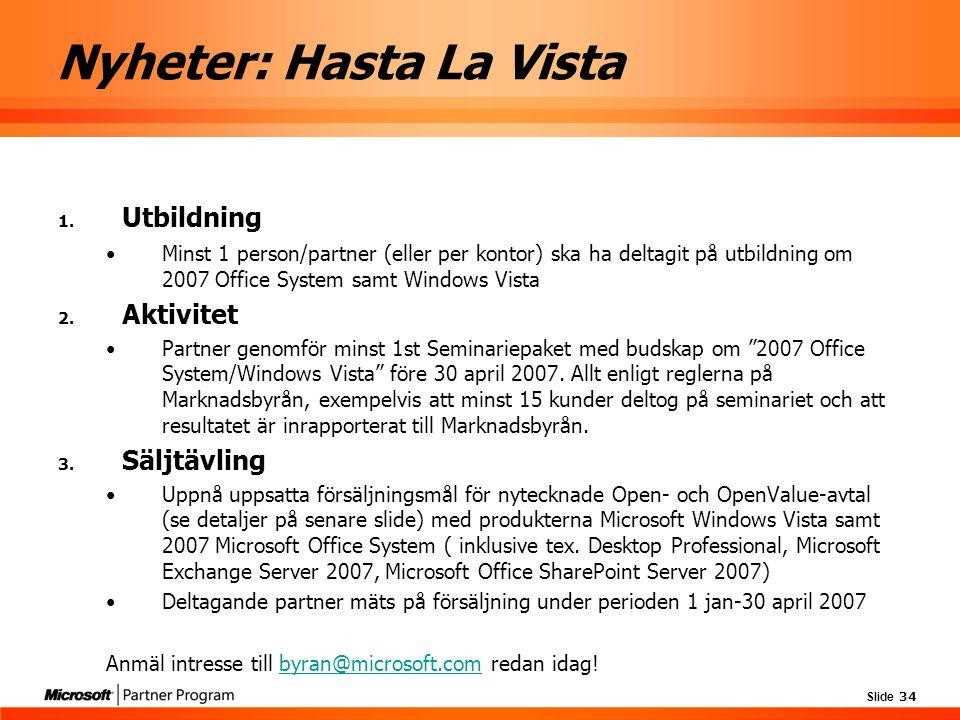 Slide 34 Nyheter: Hasta La Vista 1. Utbildning Minst 1 person/partner (eller per kontor) ska ha deltagit på utbildning om 2007 Office System samt Wind