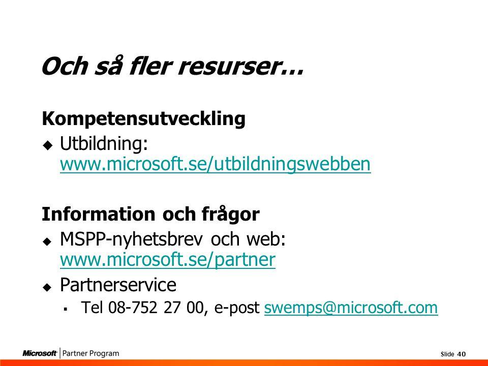 Slide 40 Kompetensutveckling  Utbildning: www.microsoft.se/utbildningswebben www.microsoft.se/utbildningswebben Information och frågor  MSPP-nyhetsb