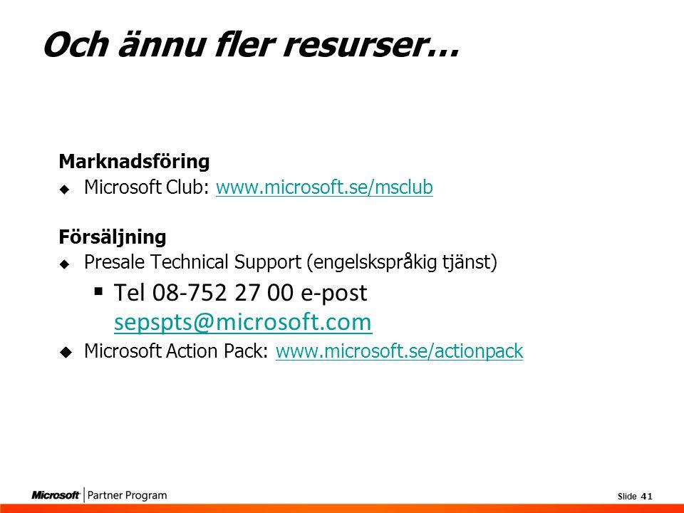 Slide 41 Marknadsföring  Microsoft Club: www.microsoft.se/msclubwww.microsoft.se/msclub Försäljning  Presale Technical Support (engelskspråkig tjäns