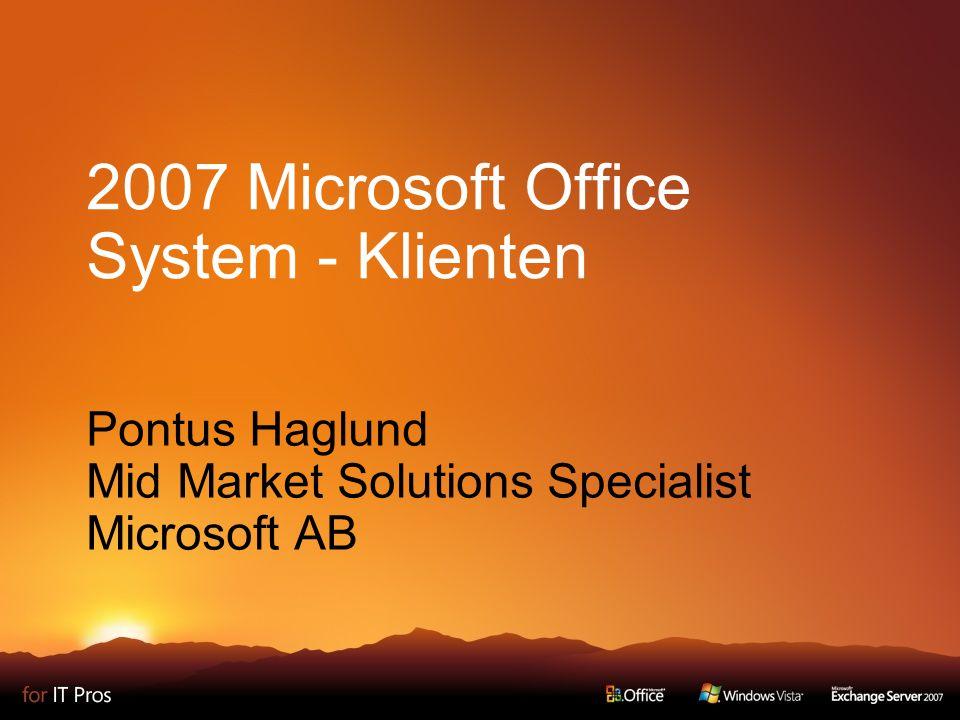 2007 Microsoft Office System - Klienten Pontus Haglund Mid Market Solutions Specialist Microsoft AB