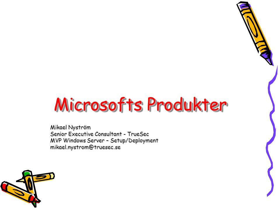 Microsofts Produkter Mikael Nyström Senior Executive Consultant - TrueSec MVP Windows Server – Setup/Deployment mikael.nystrom@truesec.se