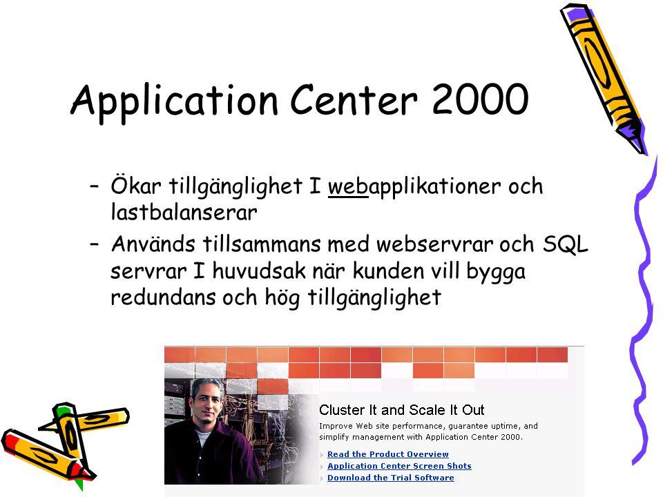 Application Center 2000 –Ökar tillgänglighet I webapplikationer och lastbalanserar –Används tillsammans med webservrar och SQL servrar I huvudsak när kunden vill bygga redundans och hög tillgänglighet