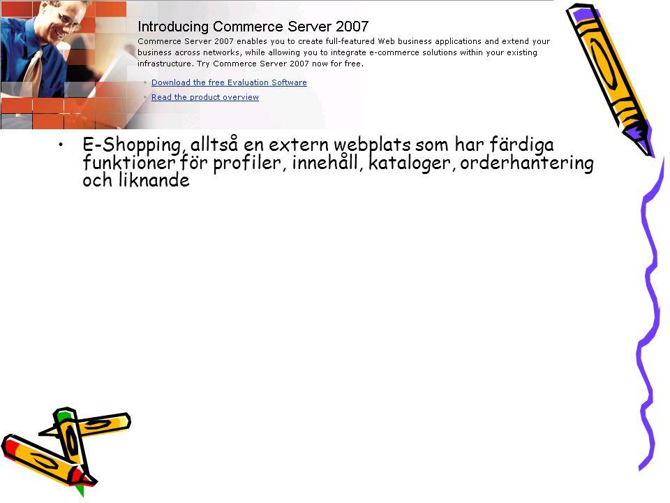 E-Shopping, alltså en extern webplats som har färdiga funktioner för profiler, innehåll, kataloger, orderhantering och liknande