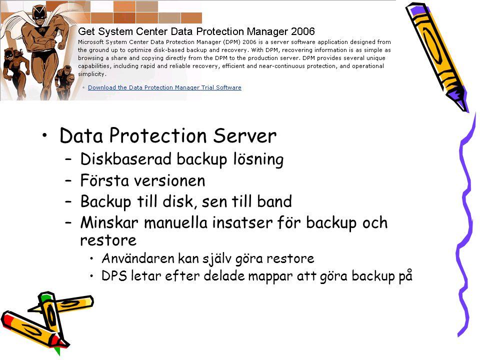 Data Protection Server –Diskbaserad backup lösning –Första versionen –Backup till disk, sen till band –Minskar manuella insatser för backup och restore Användaren kan själv göra restore DPS letar efter delade mappar att göra backup på