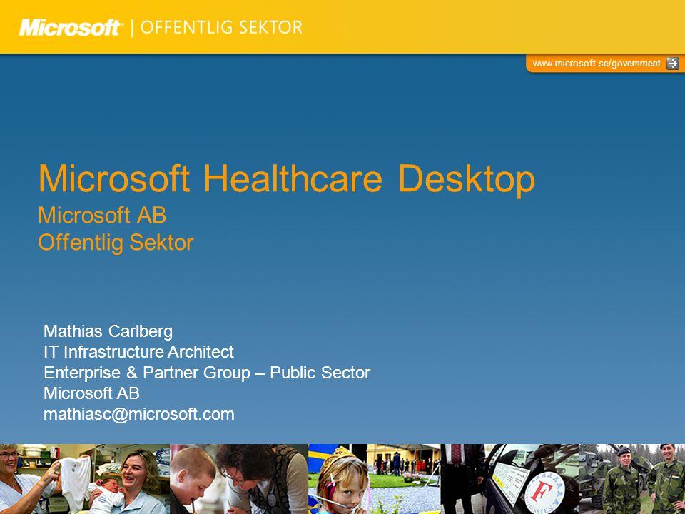 www.microsoft.se/government Microsoft Healthcare Desktop Microsoft AB Offentlig Sektor Mathias Carlberg IT Infrastructure Architect Enterprise & Partn
