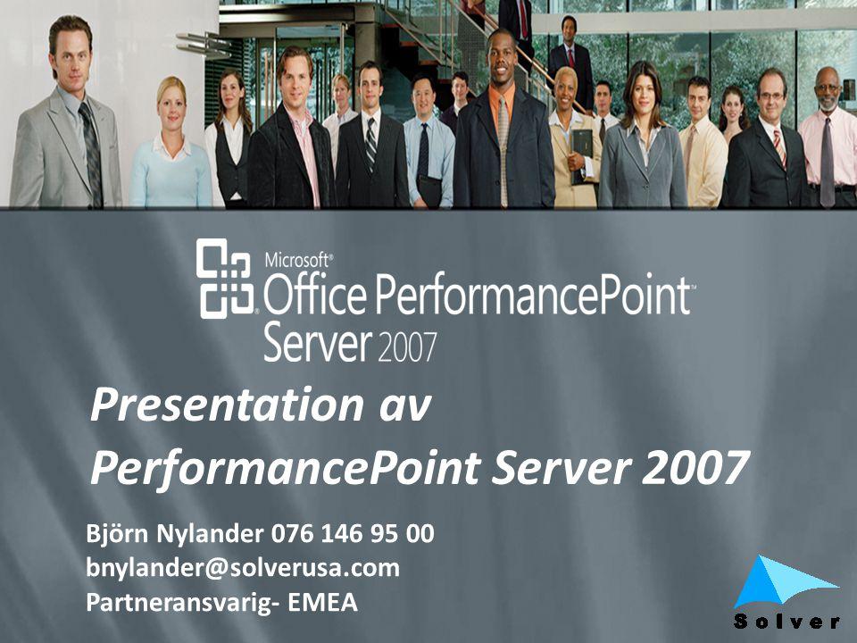 Presentation av PerformancePoint Server 2007 Björn Nylander 076 146 95 00 bnylander@solverusa.com Partneransvarig- EMEA