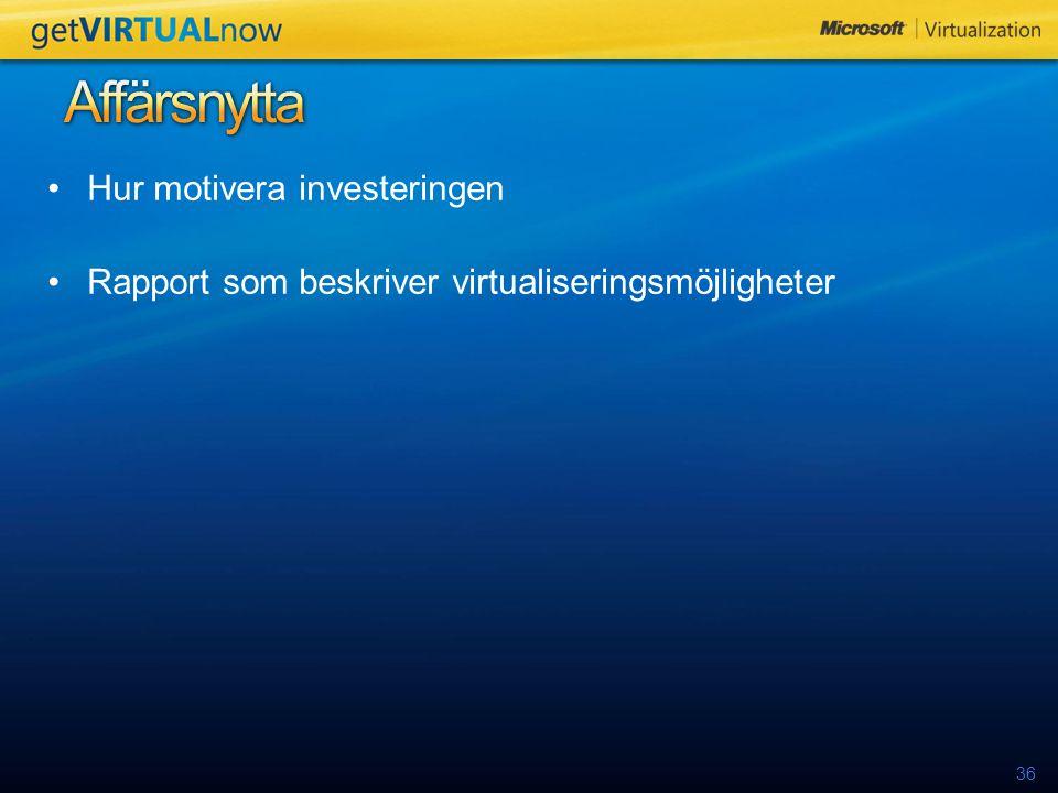 36 Hur motivera investeringen Rapport som beskriver virtualiseringsmöjligheter