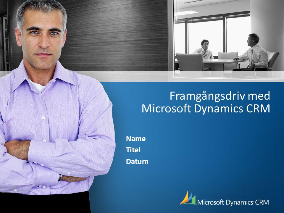 Framgångsdriv med Microsoft Dynamics CRM Name Titel Datum