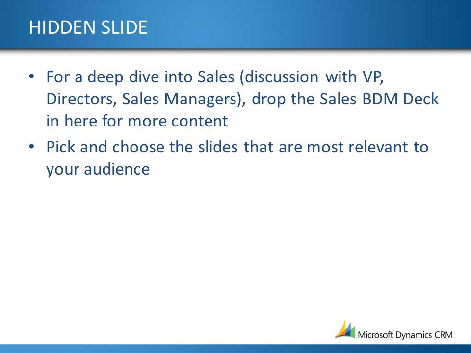 HIDDEN SLIDE For a deep dive into Sales (discussion with VP, Directors, Sales Managers), drop the Sales BDM Deck in here for more content Pick and cho