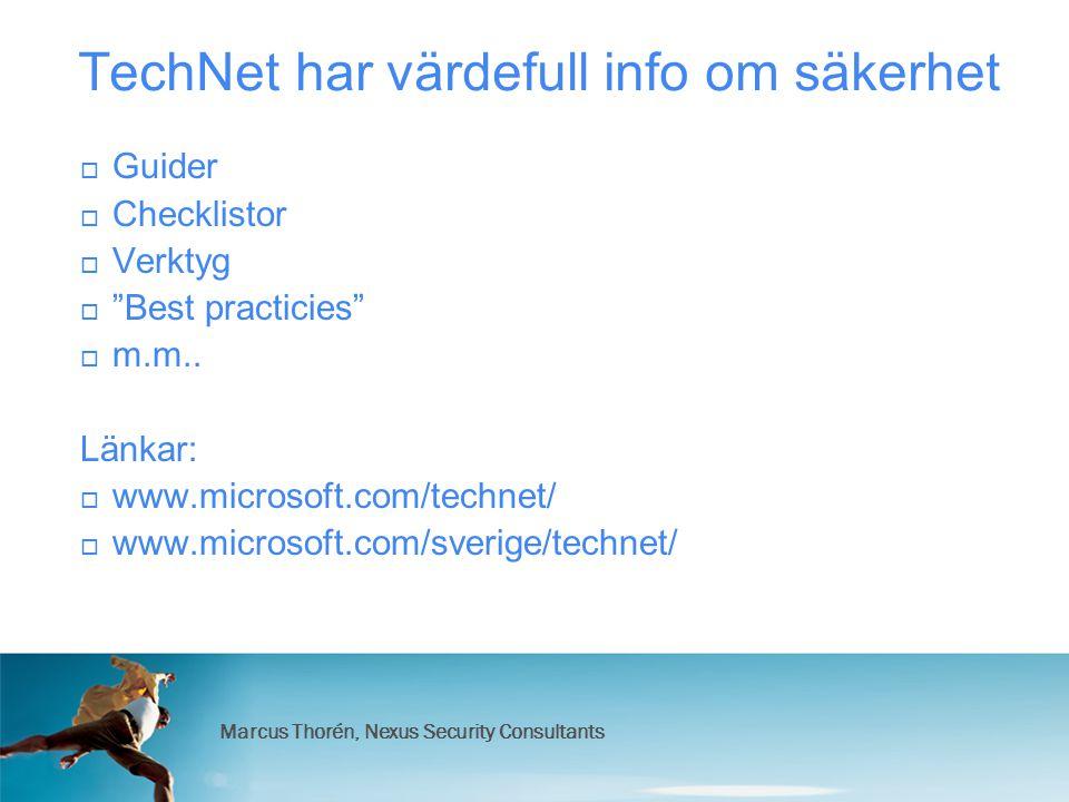 Marcus Thorén, Nexus Security Consultants TechNet har värdefull info om säkerhet  Guider  Checklistor  Verktyg  Best practicies  m.m..