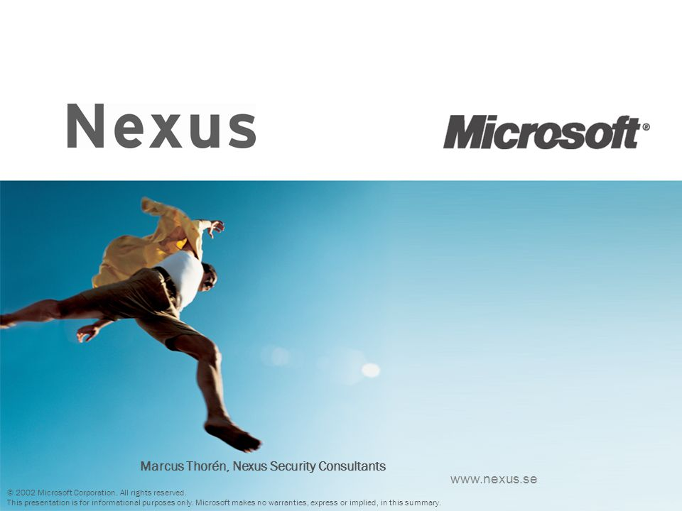 Marcus Thorén, Nexus Security Consultants © 2002 Microsoft Corporation. All rights reserved. This presentation is for informational purposes only. Mic