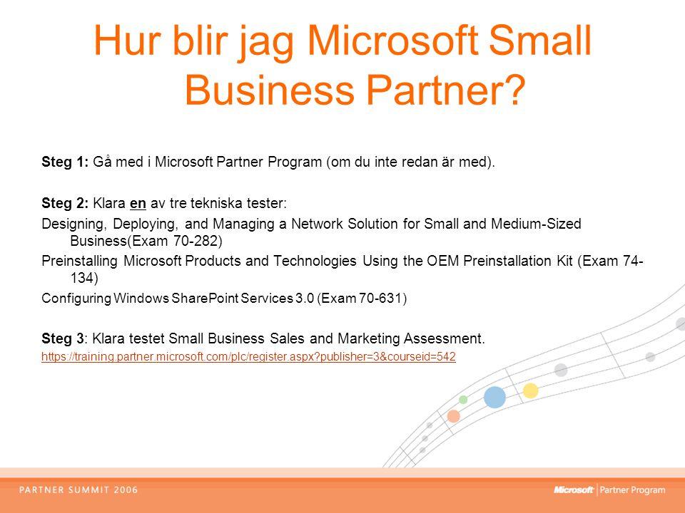 Hur blir jag Microsoft Small Business Partner? Steg 1: Gå med i Microsoft Partner Program (om du inte redan är med). Steg 2: Klara en av tre tekniska