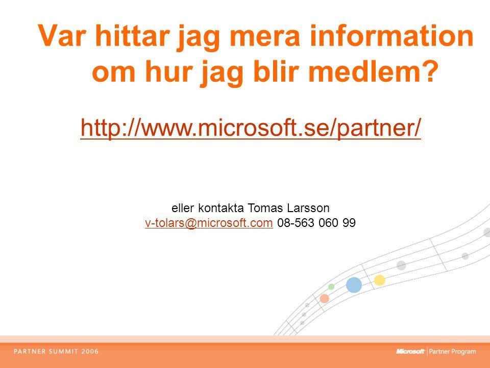 Var hittar jag mera information om hur jag blir medlem? http://www.microsoft.se/partner/ eller kontakta Tomas Larsson v-tolars@microsoft.com 08-563 06