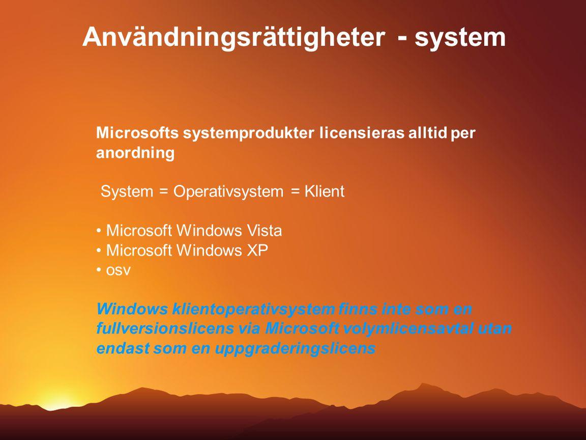 Användningsrättigheter - system Microsofts systemprodukter licensieras alltid per anordning System = Operativsystem = Klient Microsoft Windows Vista M