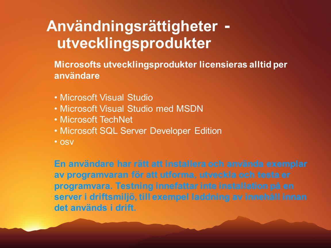 Användningsrättigheter - utvecklingsprodukter Microsofts utvecklingsprodukter licensieras alltid per användare Microsoft Visual Studio Microsoft Visua