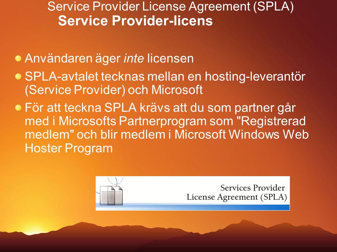 Service Provider License Agreement (SPLA) Service Provider-licens Användaren äger inte licensen SPLA-avtalet tecknas mellan en hosting-leverantör (Ser