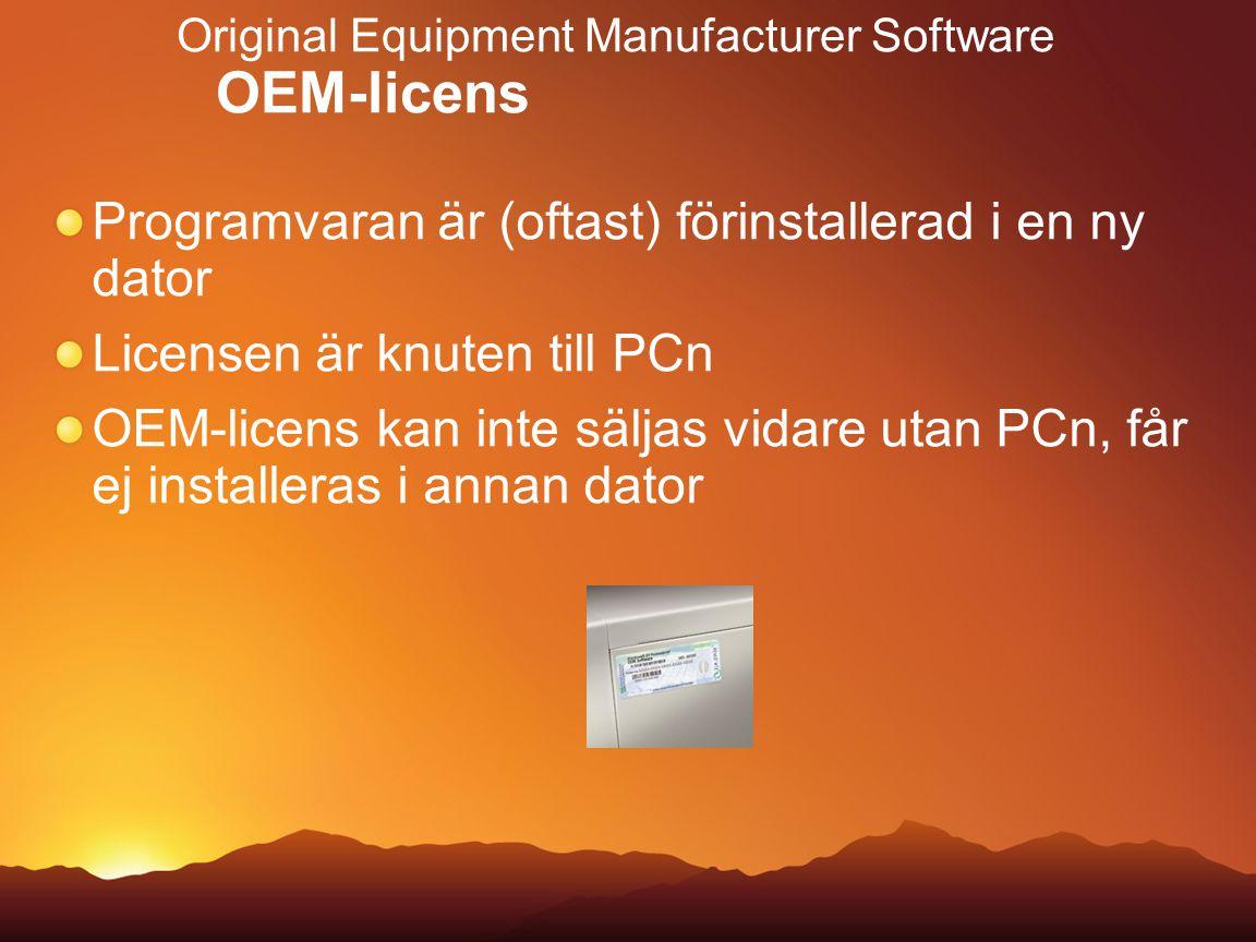 Original Equipment Manufacturer Software OEM-licens Programvaran är (oftast) förinstallerad i en ny dator Licensen är knuten till PCn OEM-licens kan i