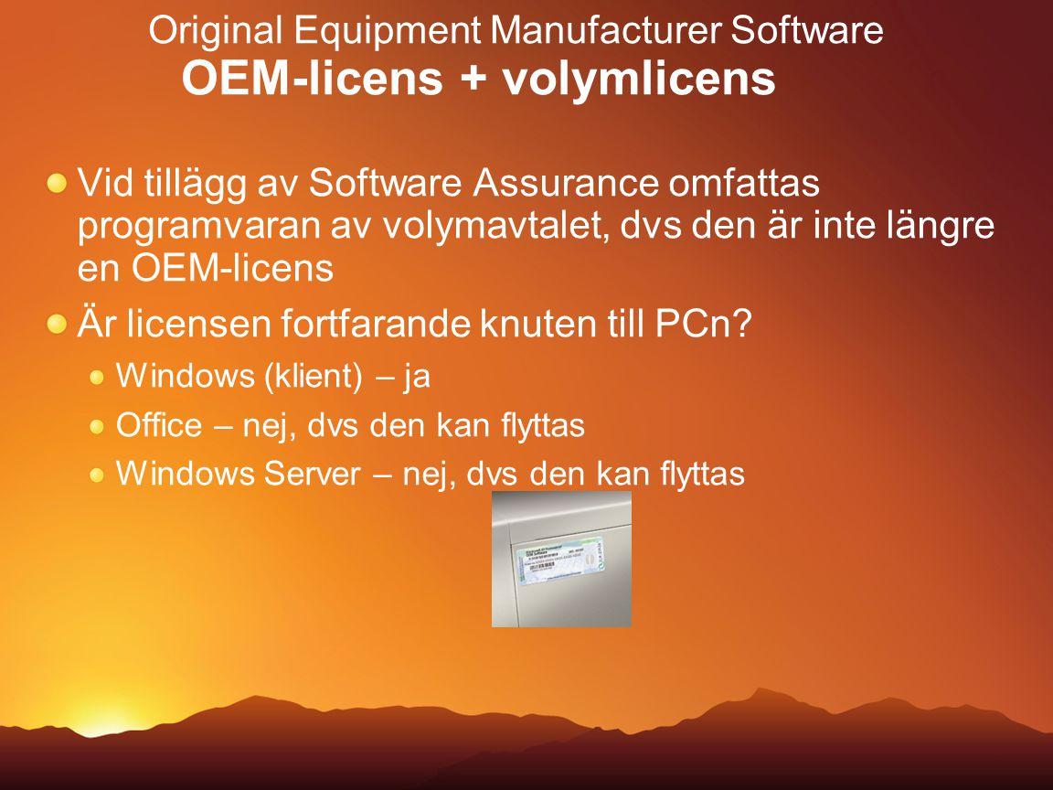 Original Equipment Manufacturer Software OEM-licens + volymlicens Vid tillägg av Software Assurance omfattas programvaran av volymavtalet, dvs den är