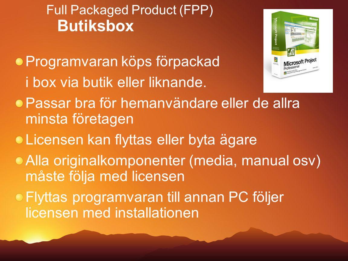 Full Packaged Product (FPP) Butiksbox Programvaran köps förpackad i box via butik eller liknande. Passar bra för hemanvändare eller de allra minsta fö
