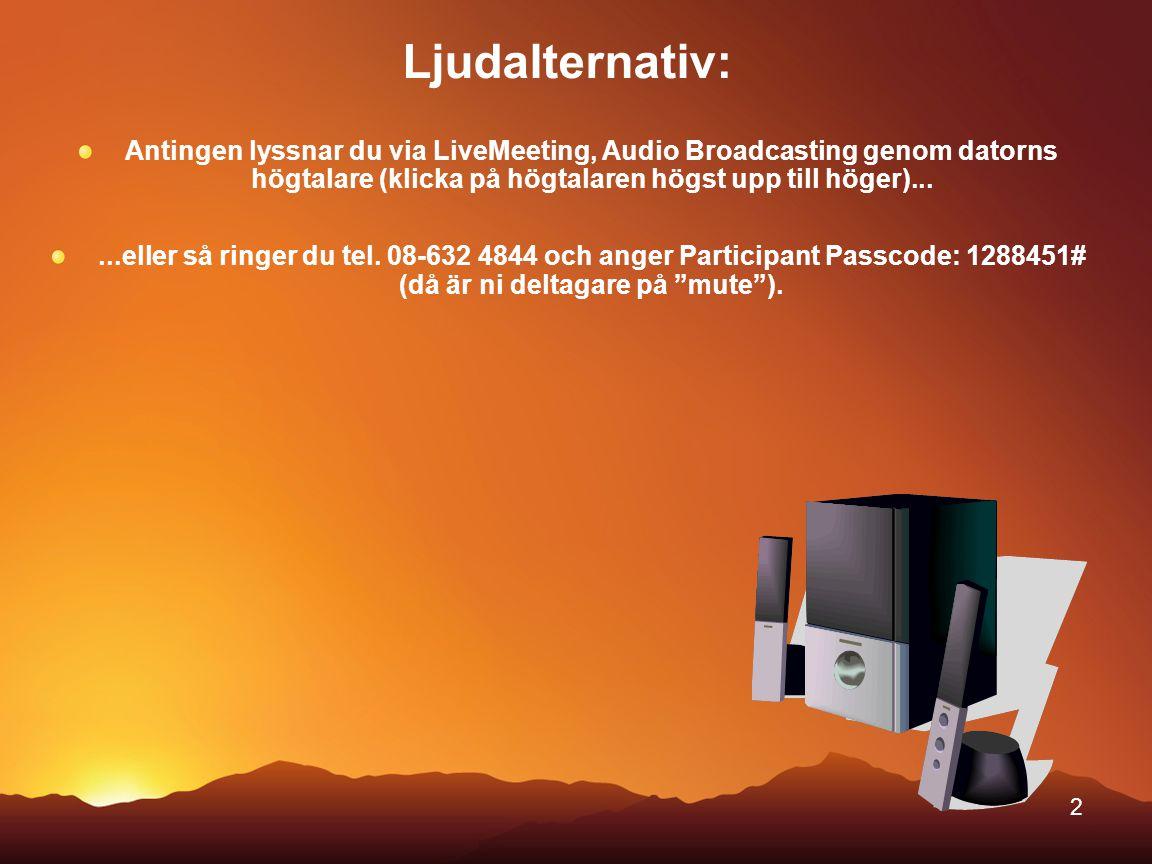 2 Ljudalternativ: Antingen lyssnar du via LiveMeeting, Audio Broadcasting genom datorns högtalare (klicka på högtalaren högst upp till höger)......ell