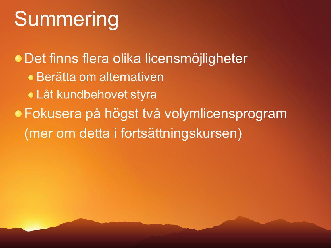 Summering Det finns flera olika licensmöjligheter Berätta om alternativen Låt kundbehovet styra Fokusera på högst två volymlicensprogram (mer om detta