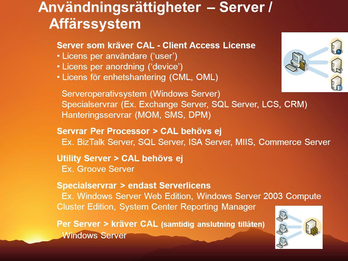 Server som kräver CAL - Client Access License Licens per användare ('user') Licens per anordning ('device') Licens för enhetshantering (CML, OML) Serv
