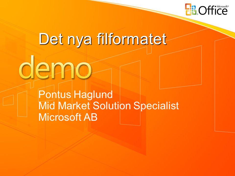 Det nya filformatet Pontus Haglund Mid Market Solution Specialist Microsoft AB