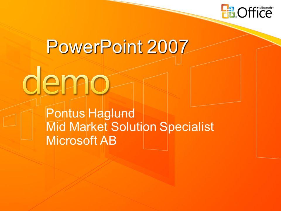 PowerPoint 2007 Pontus Haglund Mid Market Solution Specialist Microsoft AB