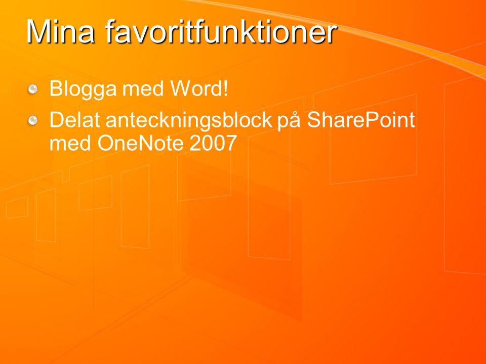 Mina favoritfunktioner Blogga med Word! Delat anteckningsblock på SharePoint med OneNote 2007