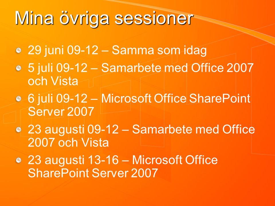 Mina övriga sessioner 29 juni 09-12 – Samma som idag 5 juli 09-12 – Samarbete med Office 2007 och Vista 6 juli 09-12 – Microsoft Office SharePoint Server 2007 23 augusti 09-12 – Samarbete med Office 2007 och Vista 23 augusti 13-16 – Microsoft Office SharePoint Server 2007