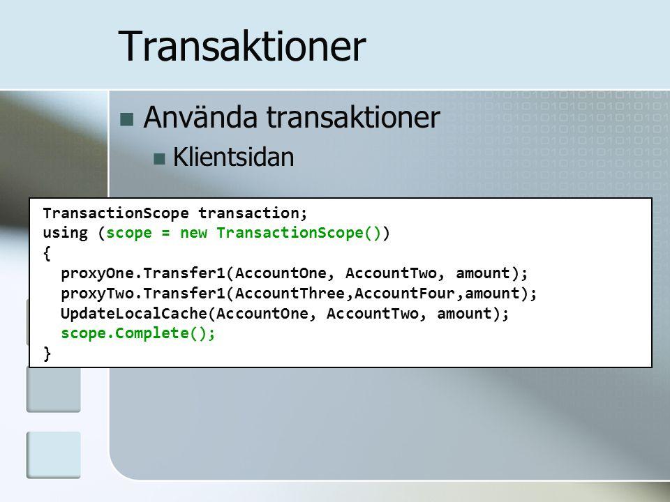 Transaktioner TransactionScope transaction; using (scope = new TransactionScope()) { proxyOne.Transfer1(AccountOne, AccountTwo, amount); proxyTwo.Tran