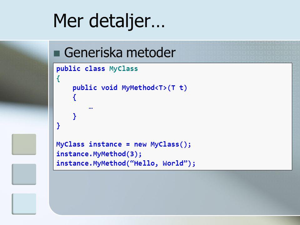 """Generiska metoder public class MyClass { public void MyMethod (T t) { … } MyClass instance = new MyClass(); instance.MyMethod(3); instance.MyMethod(""""H"""