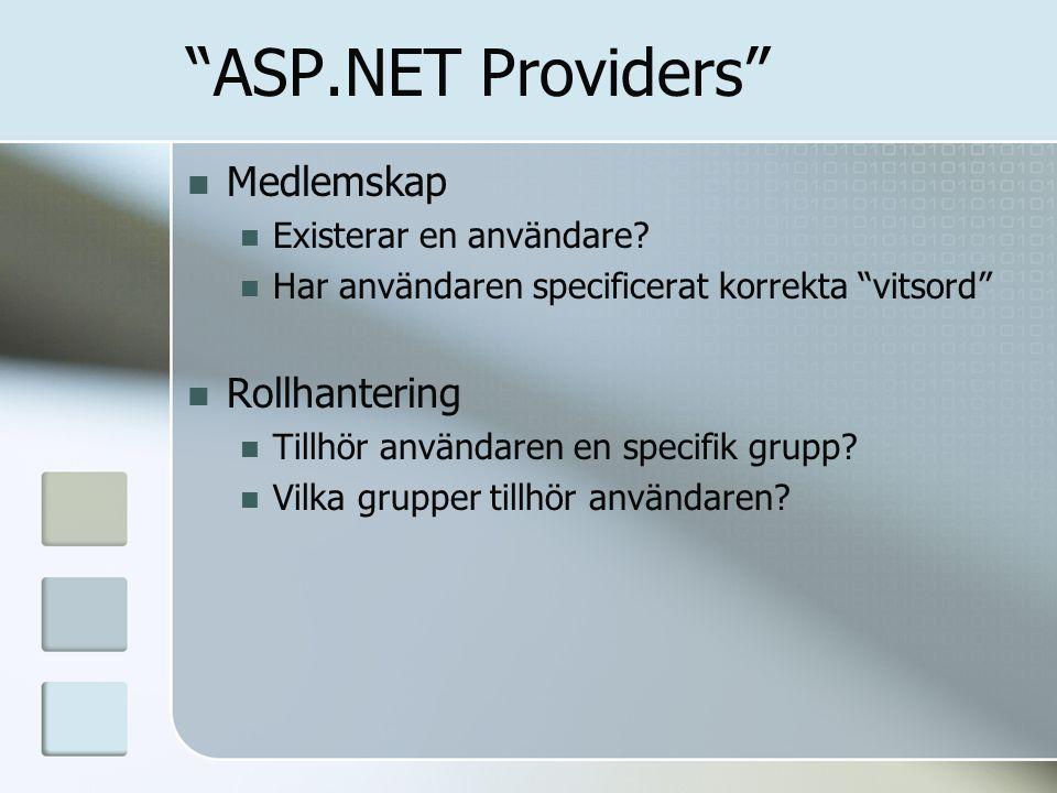 """""""ASP.NET Providers"""" Medlemskap Existerar en användare? Har användaren specificerat korrekta """"vitsord"""" Rollhantering Tillhör användaren en specifik gru"""