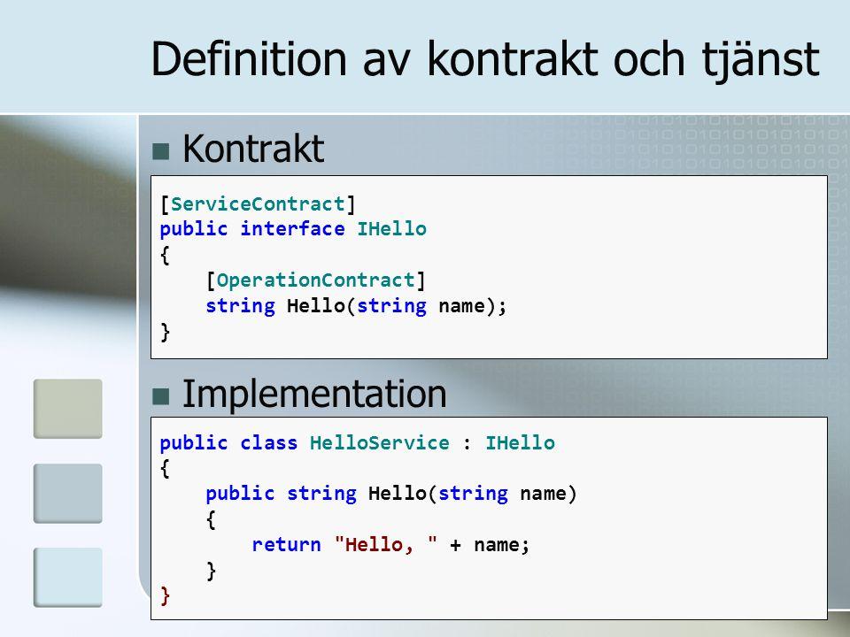 [ServiceContract] public interface IHello { [OperationContract] string Hello(string name); } Definition av kontrakt och tjänst public class HelloServi